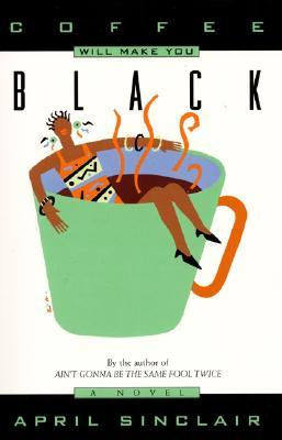 Coffee Will Make You Black by April Sinclair – Grab the Lapels